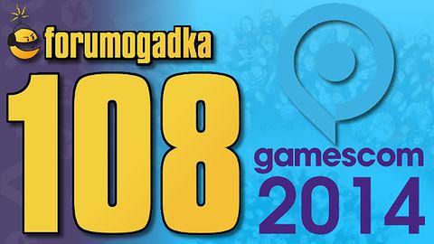 Forumogadka #108 Ta o Gamescomie 2014
