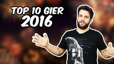 Top 10 moich i Waszych gier 2016 roku!