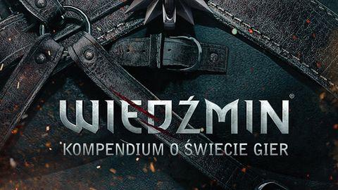 """""""Wiedźmin. Kompendium o świecie gier"""" pozwoli nadrobić braki wiedzy o przygodach Geralta"""