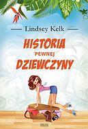 """""""Historia pewnej dziewczyny"""" Lindsey Kelk"""