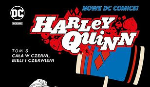 Harley Quinn – Cała w czerni, bieli i czerwieni, tom 6. Nowe DC Comics