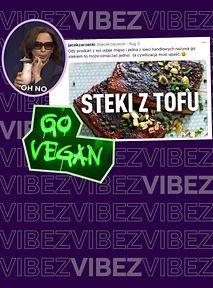 Nie, nie jem mięsa, bo mi nie smakuje, dlatego zostawcie mój stek z tofu w spokoju
