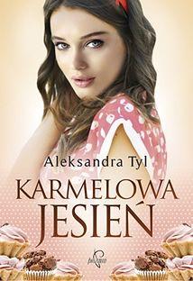 Przeczytaj fragment książki ''Karmelowa jesień'' Aleksandry Tyl