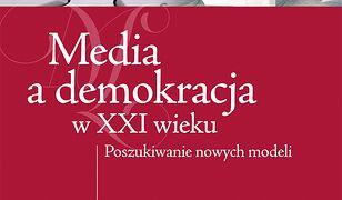 Media a demokracja w XXI wieku. Poszukiwanie nowych modeli
