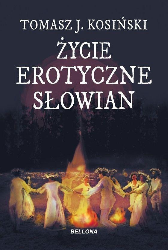 """Tomasz Kosiński """"Życie erotyczne Słowian"""", Bellona 2021"""