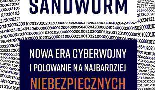 Sandworm. Nowa era cyberwojny i polowanie na najbardziej niebezpiecznych hakerów Kremla