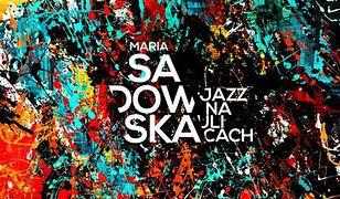 """Nowa płyta Marii Sadowskiej - """"Jazz na ulicach"""""""