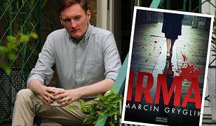 """Najnowsza książka Marcina Gryglika nosi tytuł """"Irma"""""""