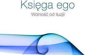 Księga ego. Wolność od iluzji