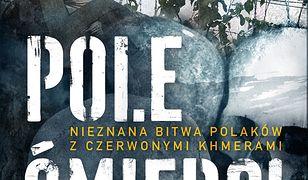 Pole Śmierci. Nieznana bitwa Polaków z Czerwonymi Khmerami