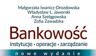 Bankowość. Instytucje, operacje, zarządzanie (nowe wydanie)