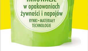 Innowacje w opakowaniach żywności i napojów. Rynki, Materiały, Technologie