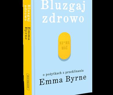 """Emma Byrne w """"Bluzgaj zdrowo"""" przekonuje, że przekleństwa robią nam wiele dobrego"""