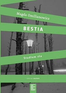 Przeczytaj fragment książki ''Bestia. Studium zła'' Magdy Omilianowicz