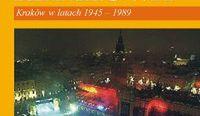 Dzieje Krakowa tom 6.</br> Kraków w latach 1945-1989