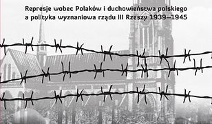 Prześladowania religijne w Kraju Warty Represje wobec Polaków i duchowieństwa polskiego a polityka wyznaniowa rządu III Rzeszy 1939–1945