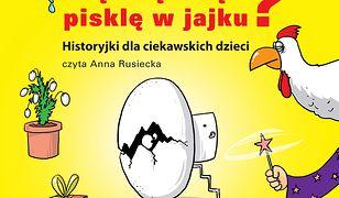 Skąd się wzięło pisklę w jajku - CD. Historyjki dla ciekawskich dzieci