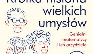 Krótka historia wielkich umysłów. Genialni matematycy i ich arcydzieła