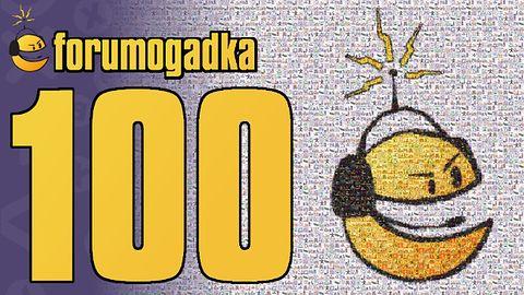 Forumogadka #100 Ta trzycyfrowa