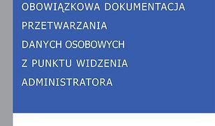 RODO - GDPR. Obowiązkowa dokumentacja przetwarzania danych osobowych z punktu widzenia administratora