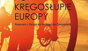 Po kręgosłupie Europy. Rowerem z Paryża do Santiago de Compostela