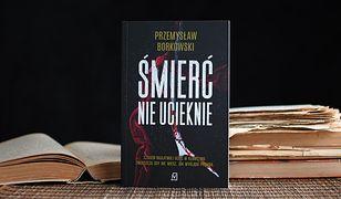 """Od tego thrillera nie sposób się oderwać! Przeczytaj """"Śmierć nie ucieknie"""" Przemysława Borkowskiego!"""