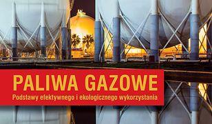 Paliwa gazowe. Podstawy efektywnego i ekologicznego wykorzystania