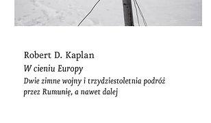 W cieniu Europy. Dwie zimne wojny i trzydziestoletnia podróż przez Rumunię, a nawet dalej