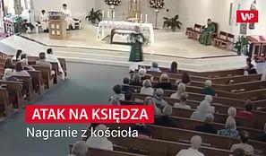 Atak na księdza. Nagranie z kościoła