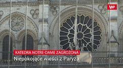 Katedra Notre Dame zagrożona. Niepokojące wieści z Paryża