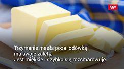 Jak długo przechowywać masło poza lodówką?