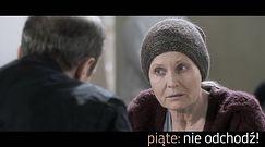 """Grażyna Szapołowska o filmie """"Piąte: Nie odchodź"""""""