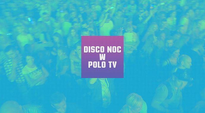 Disco noc w Polo TV!