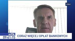 """Banki podnoszą opłaty. """"Muszą zarabiać"""""""