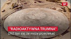 """""""Radioaktywna trumna"""". ONZ: istnieje ryzyko wycieku"""