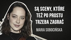 Maria Sobocińska zniechęcana przez rodzinę. Aktorka z hitu Netflixa opowiada przeszkodach w karierze aktorskiej