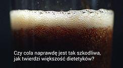 Co się dzieje w organizmie, gdy pijesz colę?