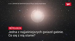 Betelgeza - jedna z najjaśniejszych gwiazd gaśnie. Co się z nią stanie?