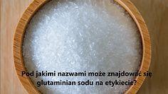 Jak producenci żywności ukrywają w swoich produktach glutaminian sodu?