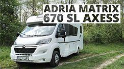 Adria Matrix 670 SL Axess - wolność na kółkach