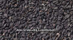 Co się stanie, jeżeli codziennie będziesz jeść łyżeczkę czarnuszki dziennie?
