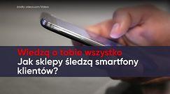 Wiedzą o tobie wszystko. Jak sklepy śledzą smartfony klientów?
