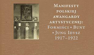 Manifesty polskiej awangardy artystycznej. Formiści – Bunt – Jung Idysz 1917–1922