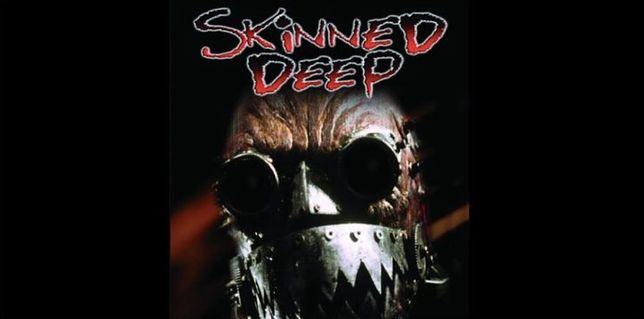 """Skinned Deep"""