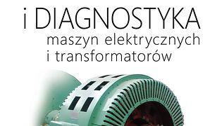 Eksploatacja i diagnostyka maszyn elektrycznych i transformatorów