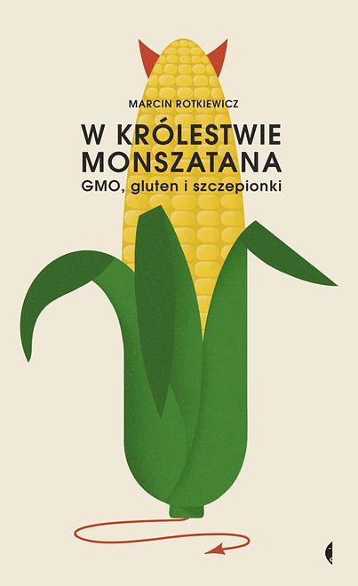 """""""W królestwie Monszatana. GMO, gluten i szczepionki"""", Marcin Rotkiewicz – recenzja"""