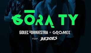 """Golec uOrkiestra, Gromee i Bedoes z nową piosenką. """"Górą Ty"""" może podbić radiostacje"""