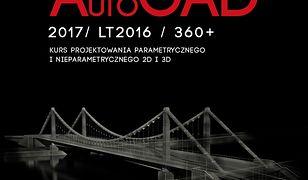 AutoCad 2017/ LT2017 / 360+. Kurs projektowania parametrycznego i nieparametrycznego 2D i 3D. Wersja polska i angielska