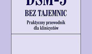 DSM-5 bez tajemnic. Praktyczny przewodnik dla klinicystów