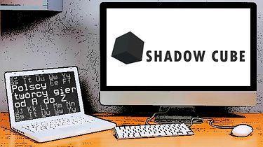 Polscy twórcy gier od A do Z: Shadow Cube